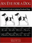 An Eye For A Dog: Illustrated Guide to Judging Purebred Dogs
