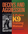 Decoys and Aggression. A Police K9 Training Manual
