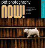 Pet Photography Now! by Paul Walker