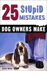 25 Stupid Mistakes Dog Owners Make